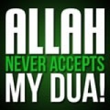 Allah Never Accepts My Dua!